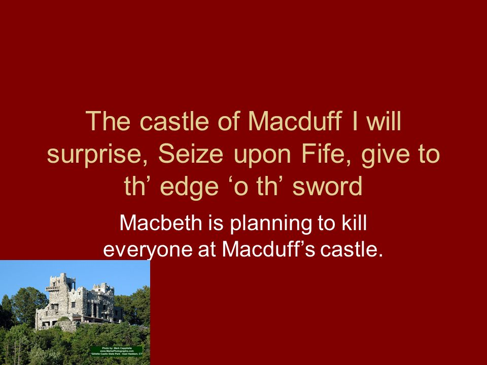 Macbeth is planning to kill everyone at Macduff's castle.
