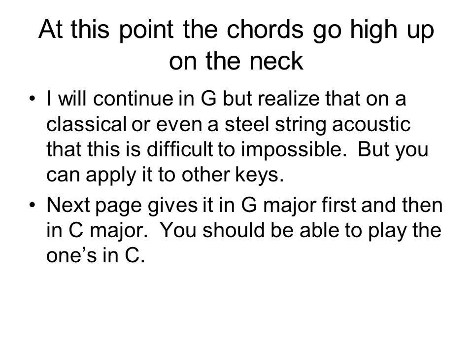 At this point the chords go high up on the neck