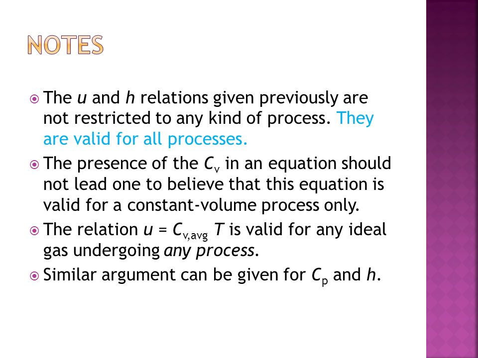 NOTES The u and h relations given previously are not restricted to any kind of process. They are valid for all processes.