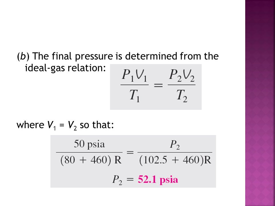 (b) The final pressure is determined from the ideal-gas relation: where V1 = V2 so that: