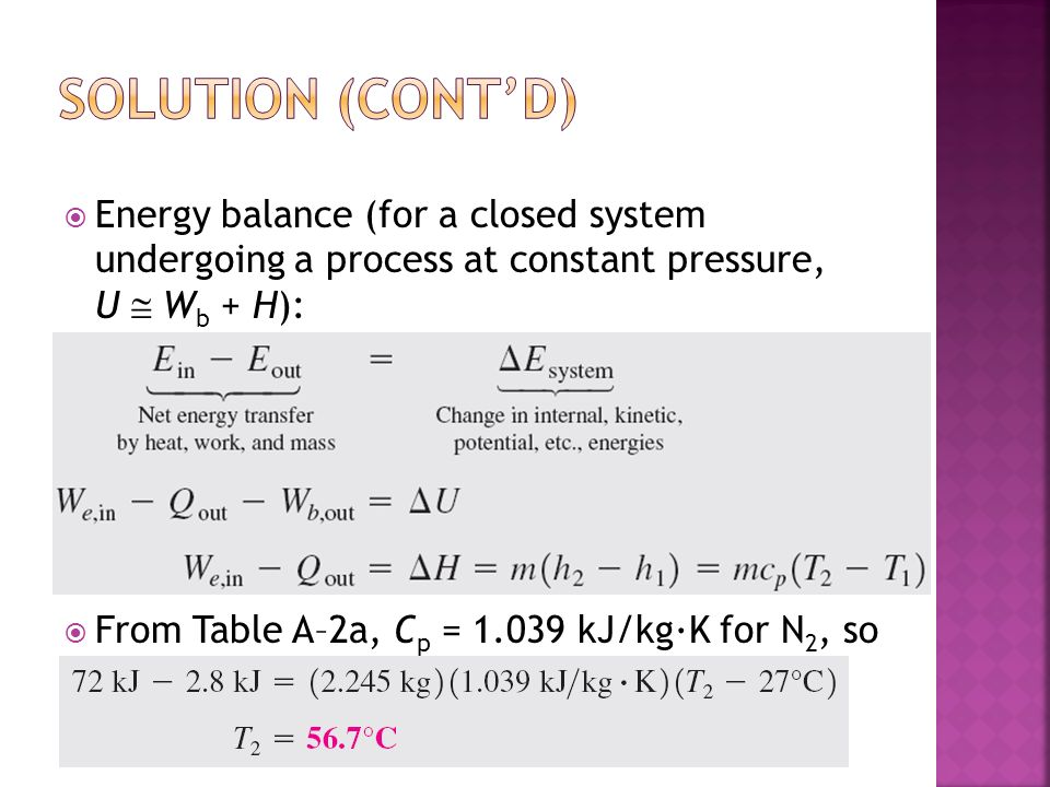 Solution (cont'd) Energy balance (for a closed system undergoing a process at constant pressure, U  Wb + H):