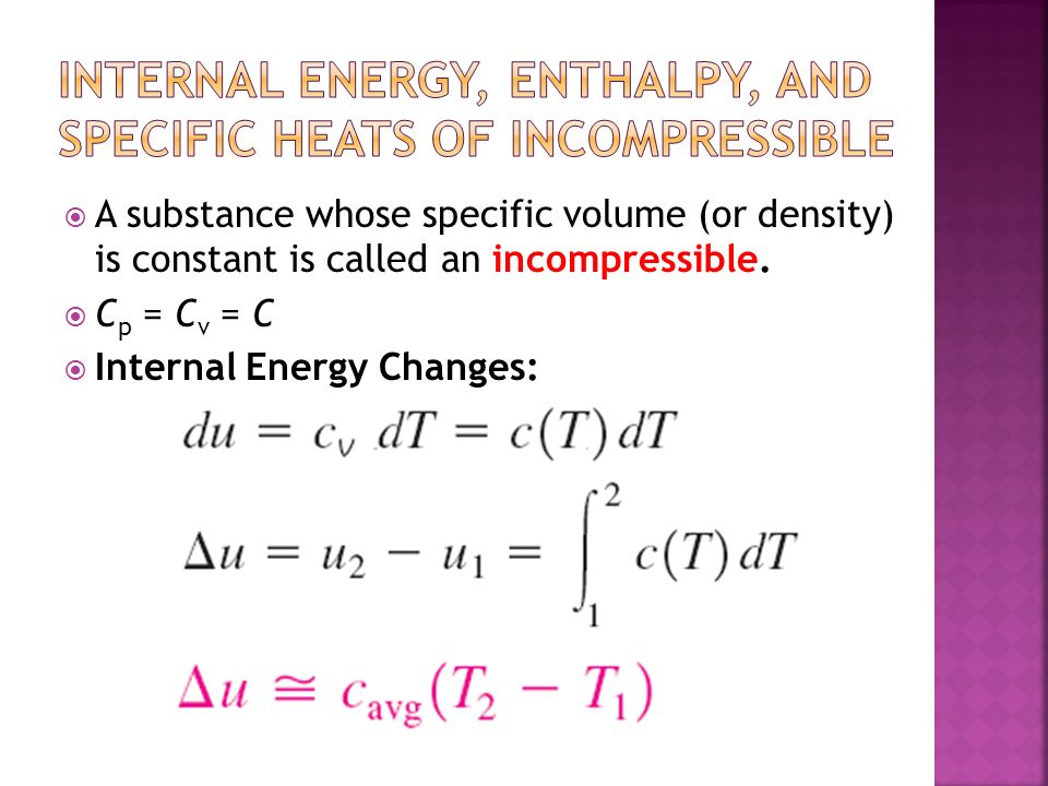 INTERNAL ENERGY, ENTHALPY, AND SPECIFIC HEATS OF incompressible
