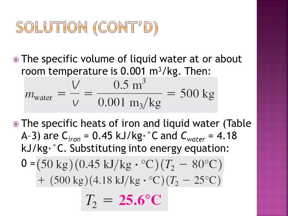 Solution (cont'd) The specific volume of liquid water at or about room temperature is m3/kg. Then: