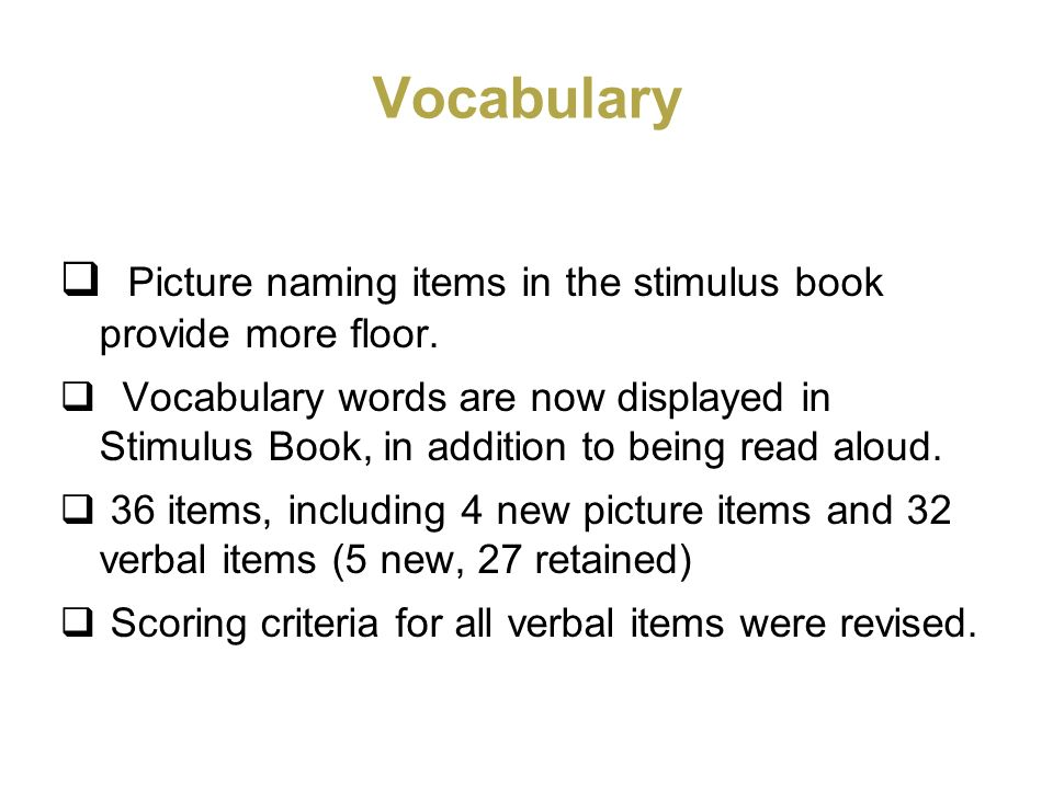 Vocabulary Picture naming items in the stimulus book provide more floor.