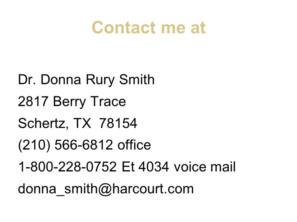 Contact me at Dr. Donna Rury Smith 2817 Berry Trace Schertz, TX 78154