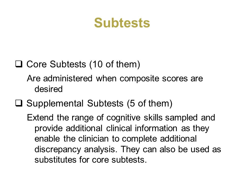 Subtests Core Subtests (10 of them) Supplemental Subtests (5 of them)