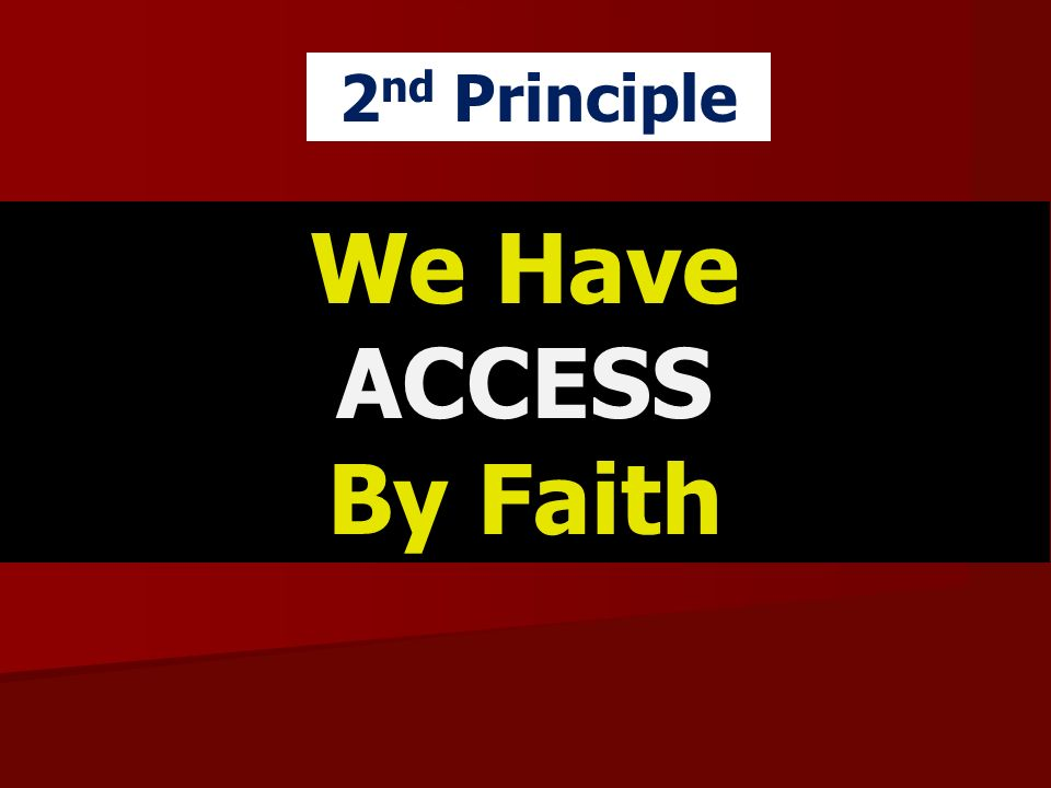 2nd Principle We Have ACCESS By Faith
