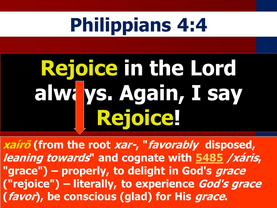 Rejoice in the Lord always. Again, I say Rejoice!