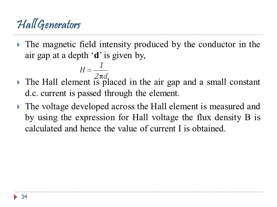 Hall Generators The magnetic field intensity produced by the conductor in the air gap at a depth 'd' is given by,