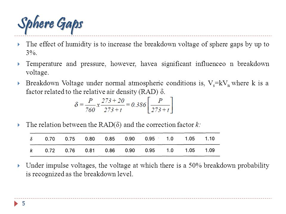 Sphere Gaps The effect of humidity is to increase the breakdown voltage of sphere gaps by up to 3%.