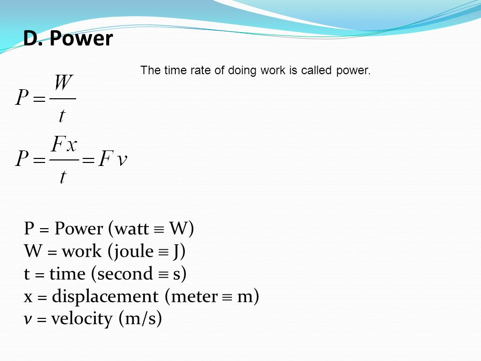 D. Power P = Power (watt  W) W = work (joule  J)