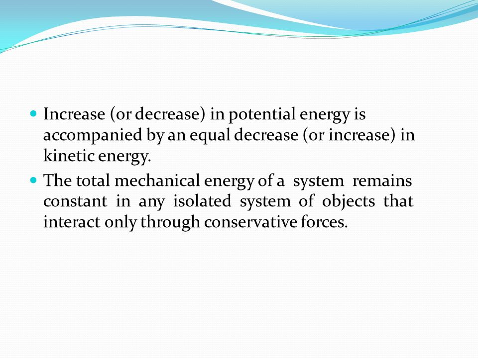 Increase (or decrease) in potential energy is accompanied by an equal decrease (or increase) in kinetic energy.