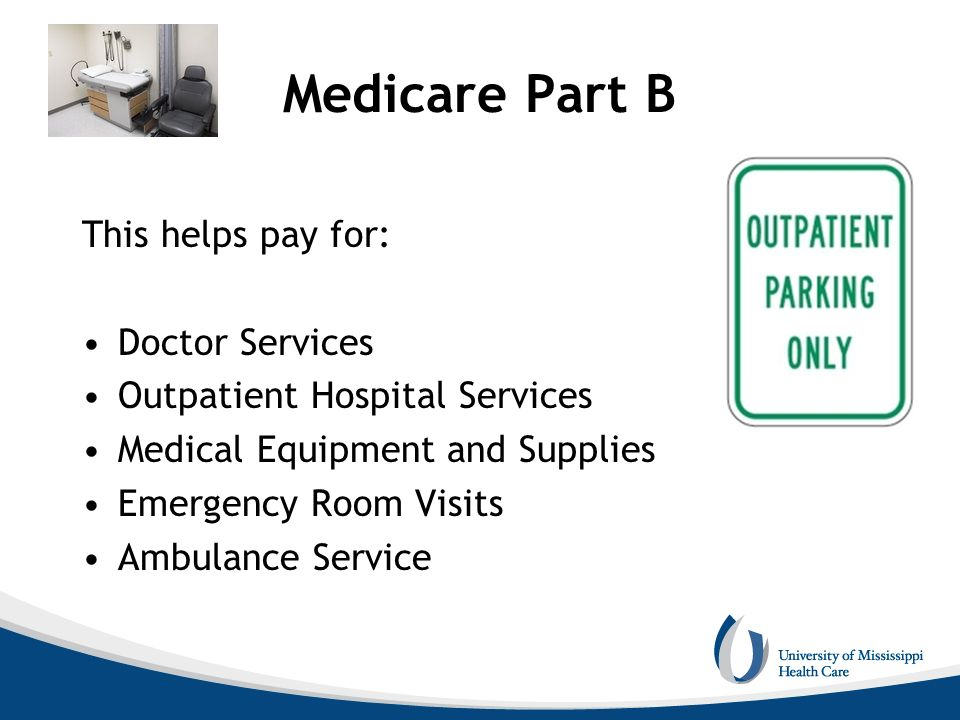 Medicare Part B This helps pay for: Doctor Services