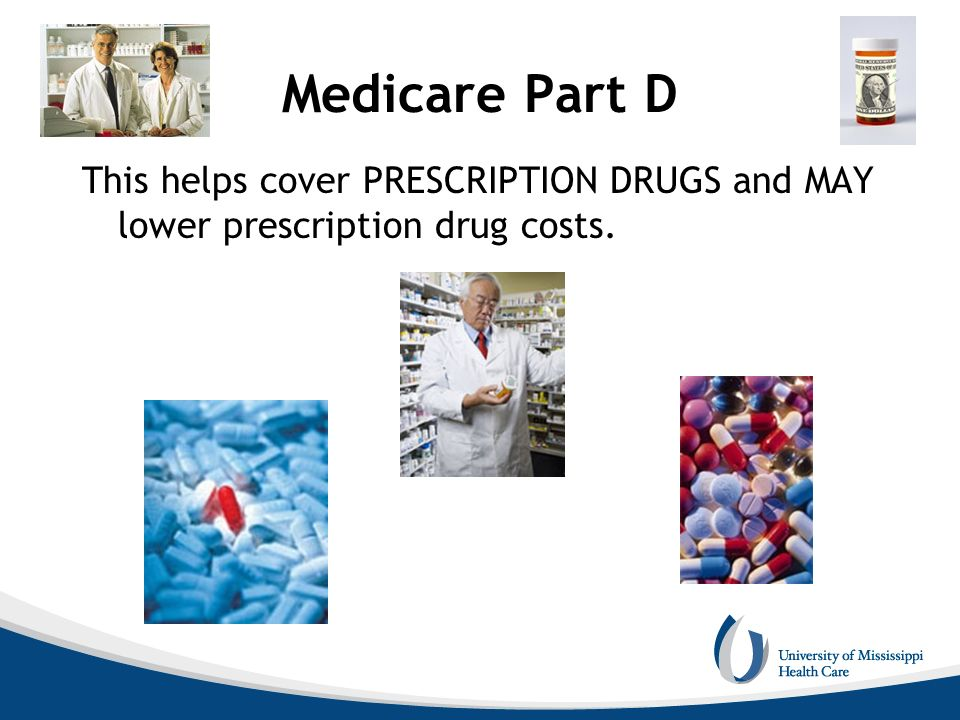 Medicare Part D This helps cover PRESCRIPTION DRUGS and MAY lower prescription drug costs.