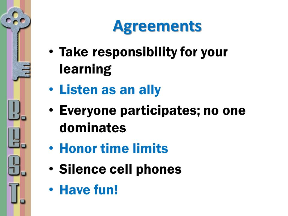 Agreements Take responsibility for your learning Listen as an ally