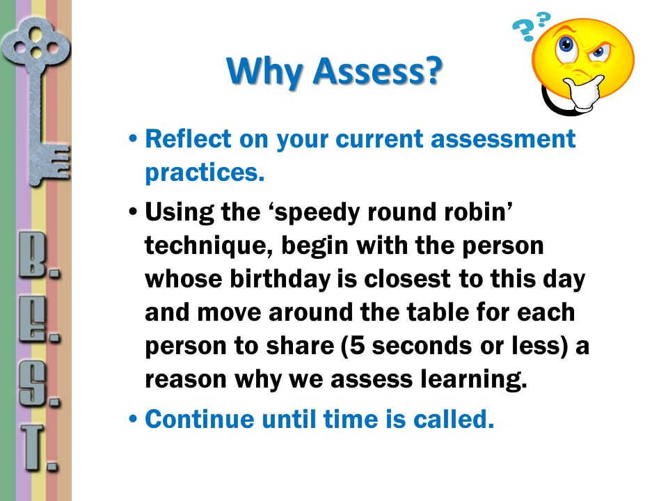 Why Assess Reflect on your current assessment practices.