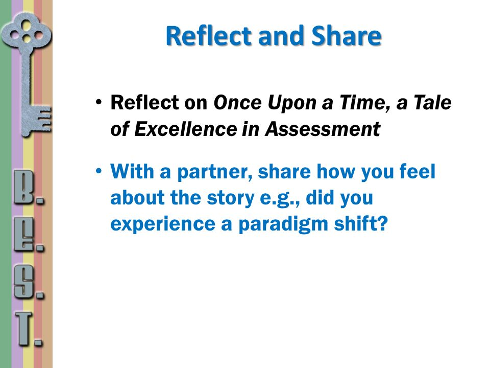 Reflect and Share Reflect on Once Upon a Time, a Tale of Excellence in Assessment.