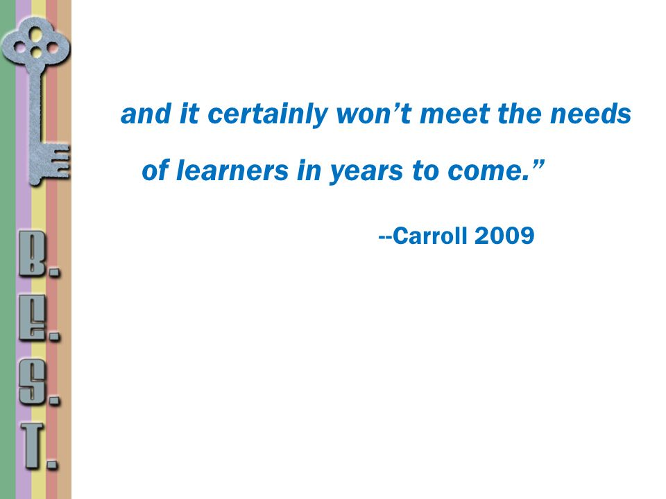 and it certainly won't meet the needs of learners in years to come
