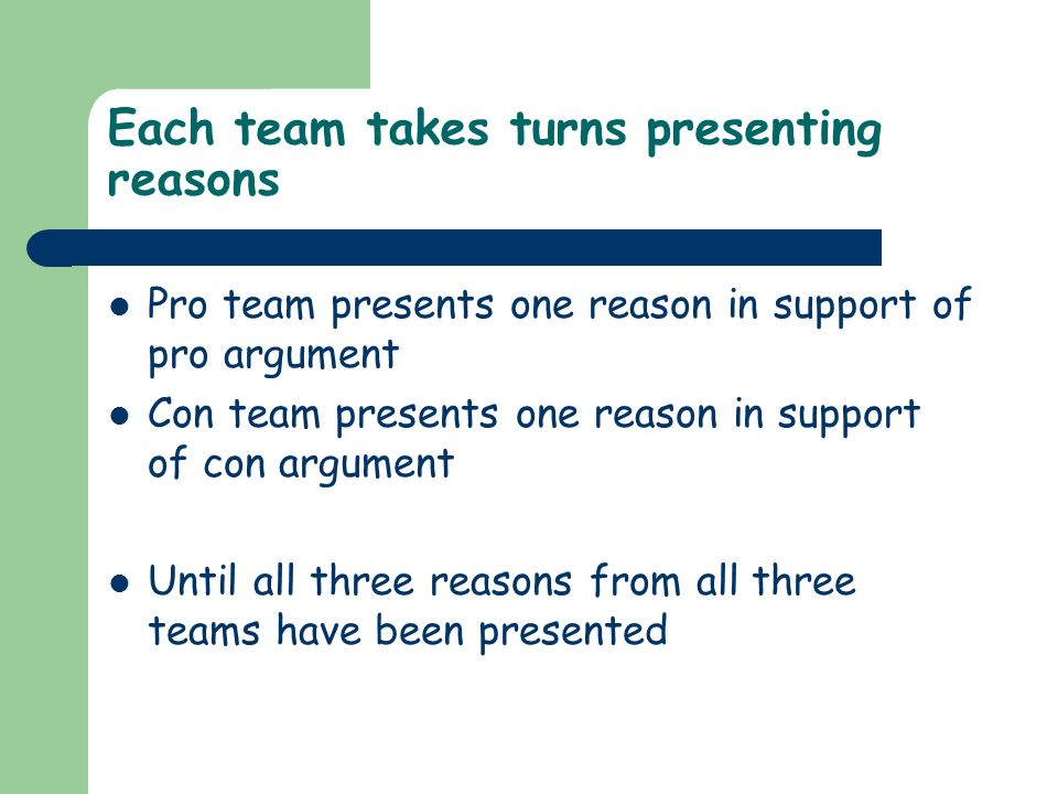Each team takes turns presenting reasons