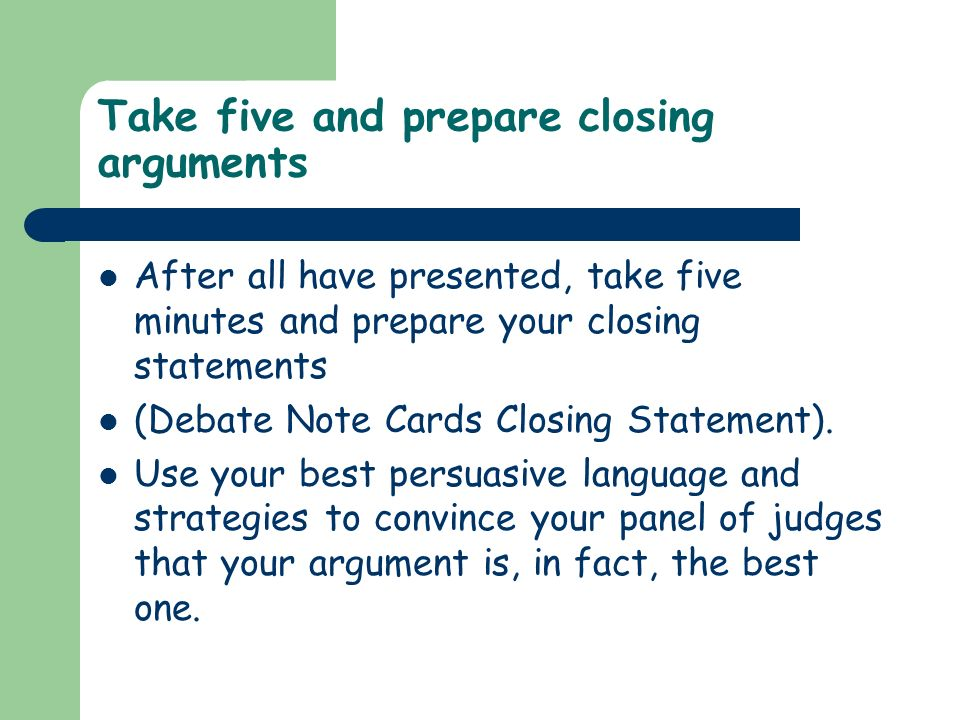 Take five and prepare closing arguments