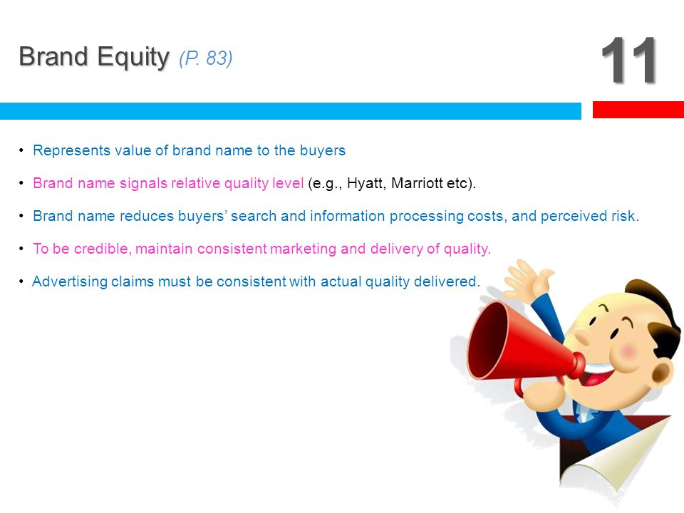 11 Brand Equity (P. 83) Represents value of brand name to the buyers