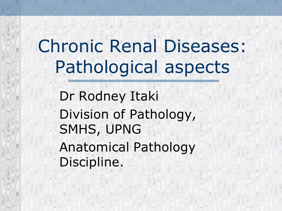 Chronic Renal Diseases: Pathological aspects