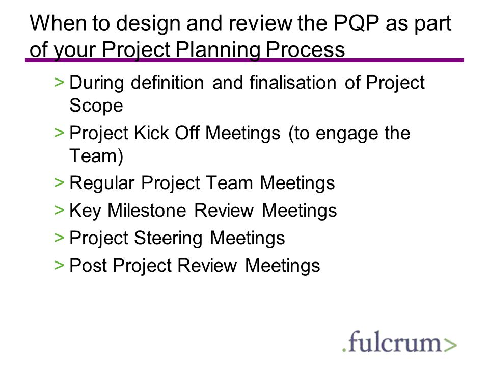 When to design and review the PQP as part of your Project Planning Process