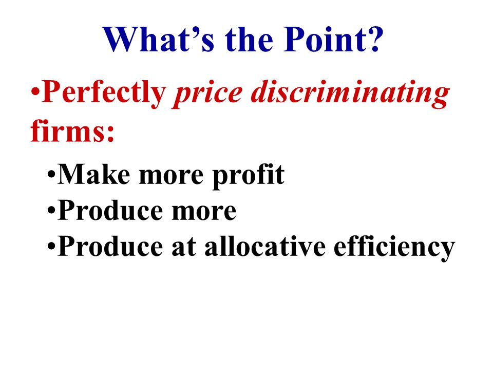 What's the Point Perfectly price discriminating firms: