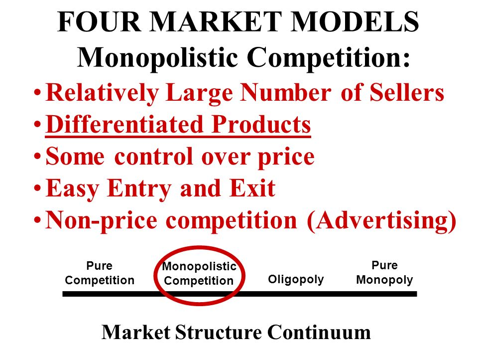 FOUR MARKET MODELS Monopolistic Competition: