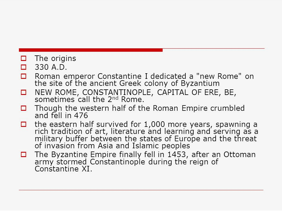 The origins 330 A.D. Roman emperor Constantine I dedicated a new Rome on the site of the ancient Greek colony of Byzantium.