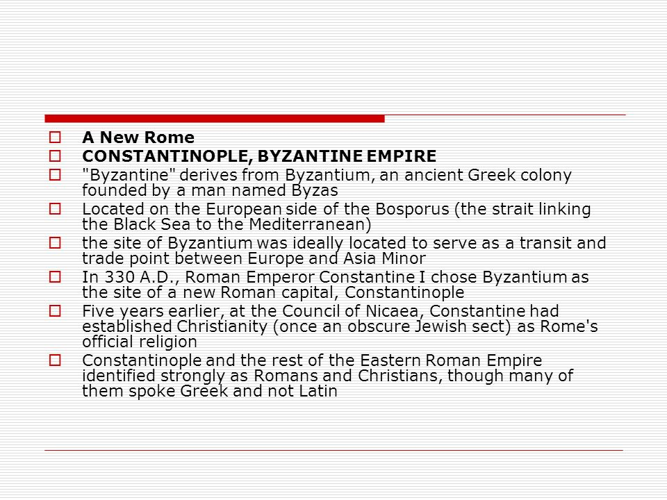 A New Rome CONSTANTINOPLE, BYZANTINE EMPIRE. Byzantine derives from Byzantium, an ancient Greek colony founded by a man named Byzas.