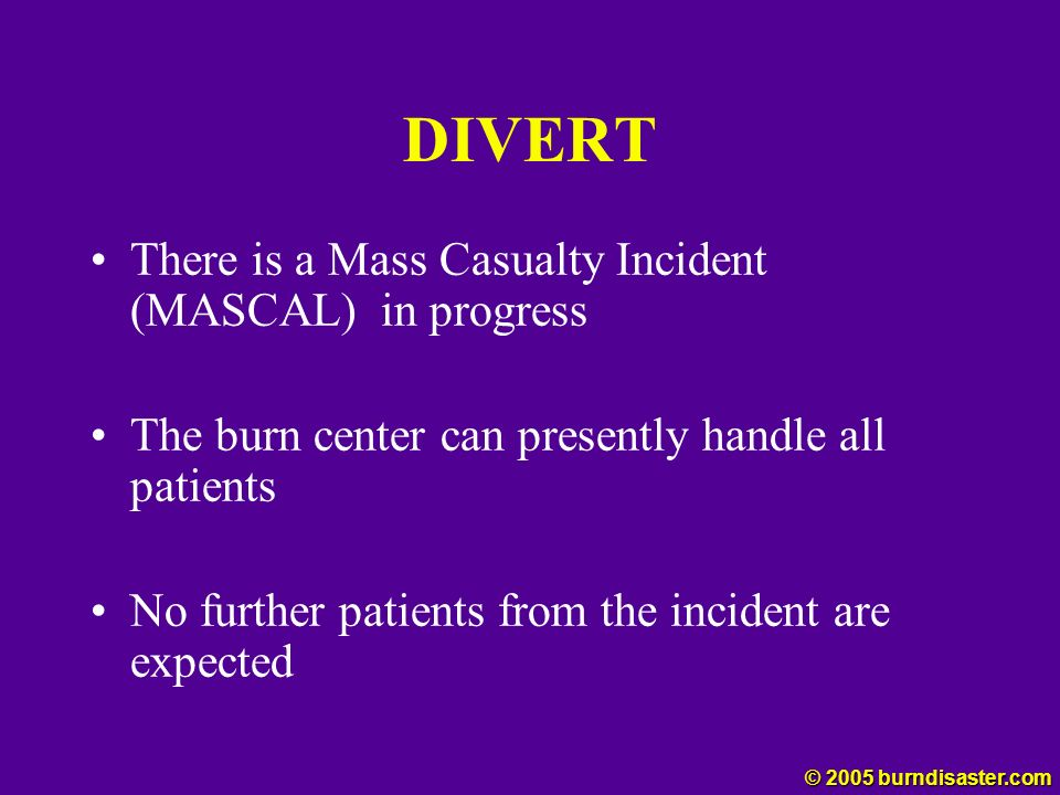 DIVERT There is a Mass Casualty Incident (MASCAL) in progress