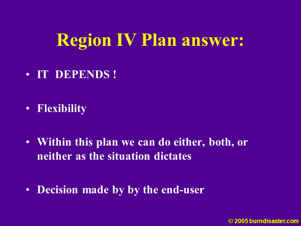 Region IV Plan answer: IT DEPENDS ! Flexibility