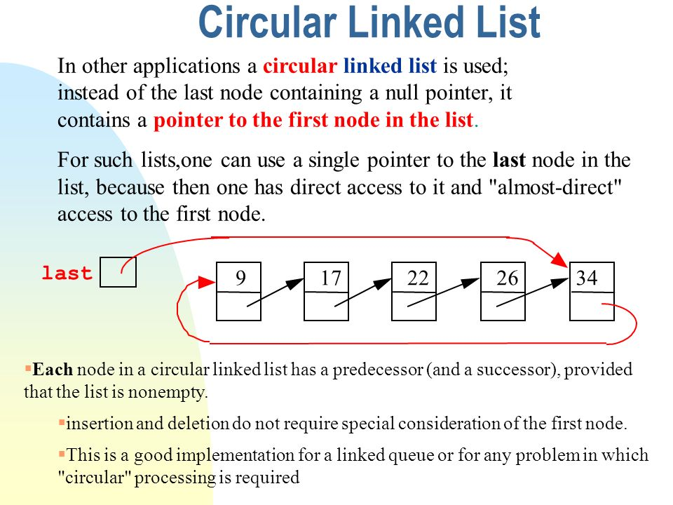 Circular Linked List In other applications a circular linked list is used;