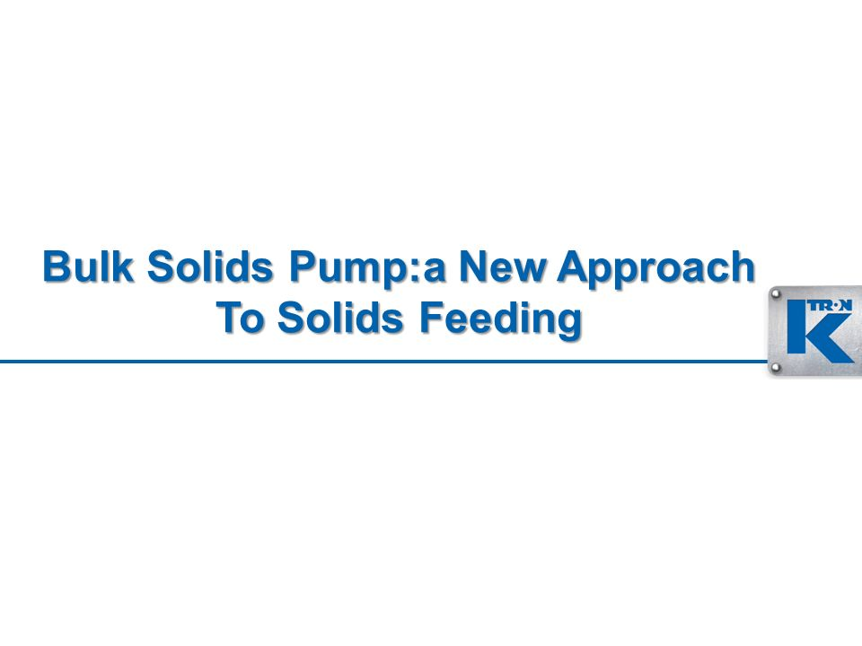 Bulk Solids Pump:a New Approach To Solids Feeding