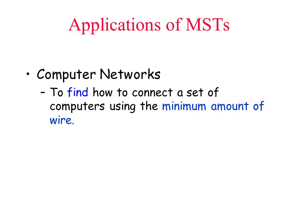 Applications of MSTs Computer Networks