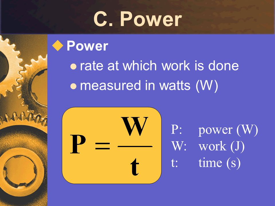 C. Power Power rate at which work is done measured in watts (W)