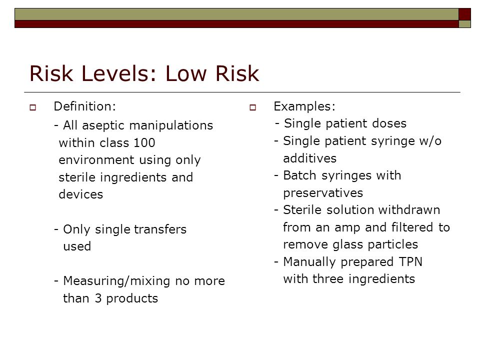 Risk Levels: Low Risk - All aseptic manipulations Definition: