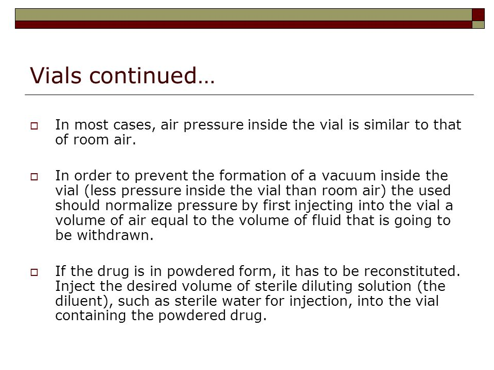 Vials continued… In most cases, air pressure inside the vial is similar to that of room air.
