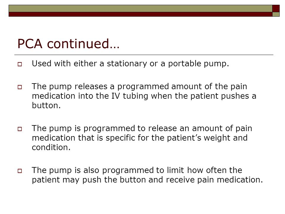 PCA continued… Used with either a stationary or a portable pump.