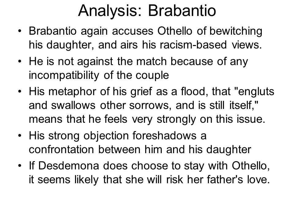 Analysis: Brabantio Brabantio again accuses Othello of bewitching his daughter, and airs his racism-based views.
