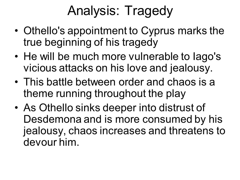 Analysis: Tragedy Othello s appointment to Cyprus marks the true beginning of his tragedy.