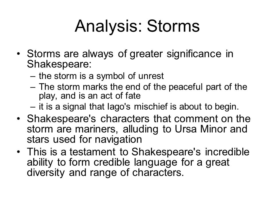 Analysis: Storms Storms are always of greater significance in Shakespeare: the storm is a symbol of unrest.
