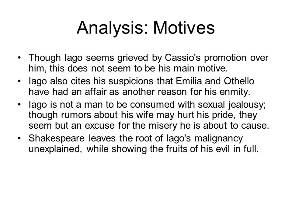 Analysis: Motives Though Iago seems grieved by Cassio s promotion over him, this does not seem to be his main motive.