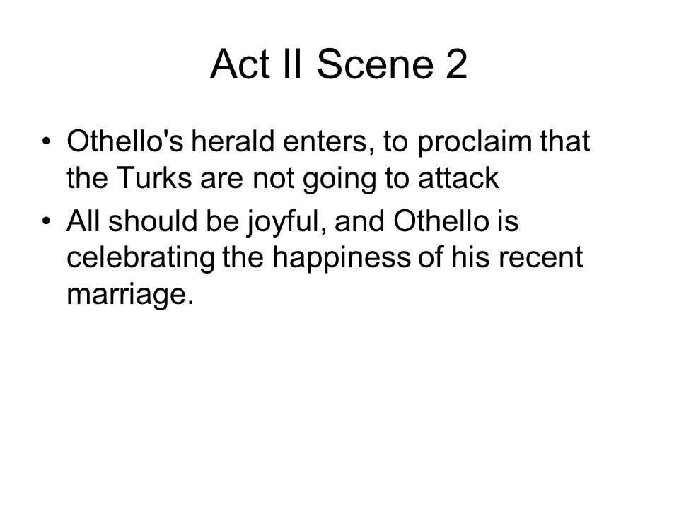 Act II Scene 2 Othello s herald enters, to proclaim that the Turks are not going to attack.