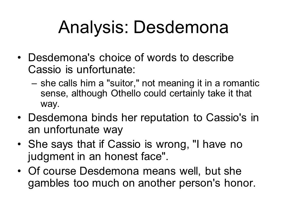 Analysis: Desdemona Desdemona s choice of words to describe Cassio is unfortunate: