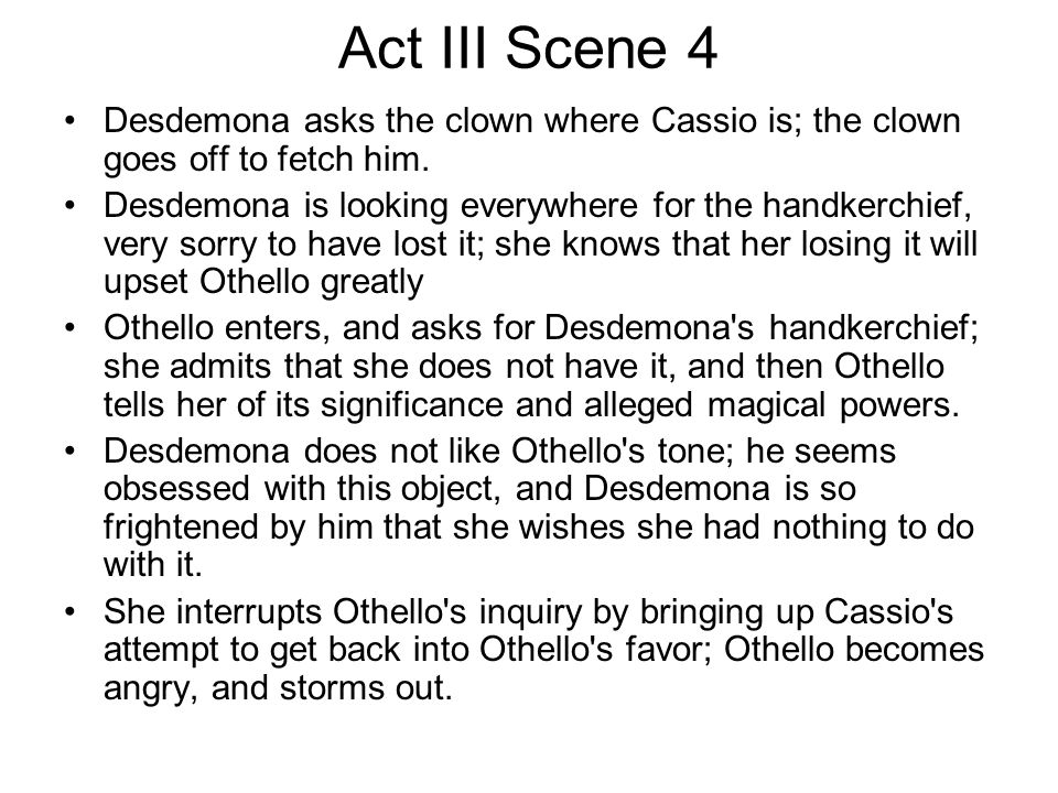 Act III Scene 4 Desdemona asks the clown where Cassio is; the clown goes off to fetch him.