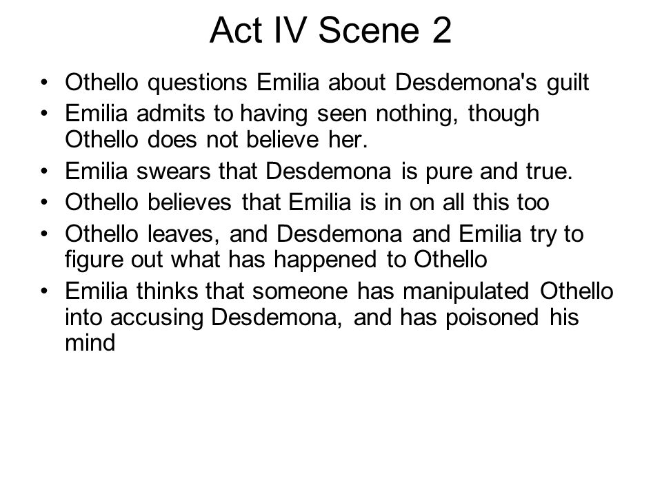 Act IV Scene 2 Othello questions Emilia about Desdemona s guilt