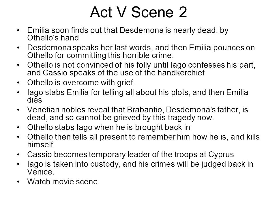 Act V Scene 2 Emilia soon finds out that Desdemona is nearly dead, by Othello s hand.
