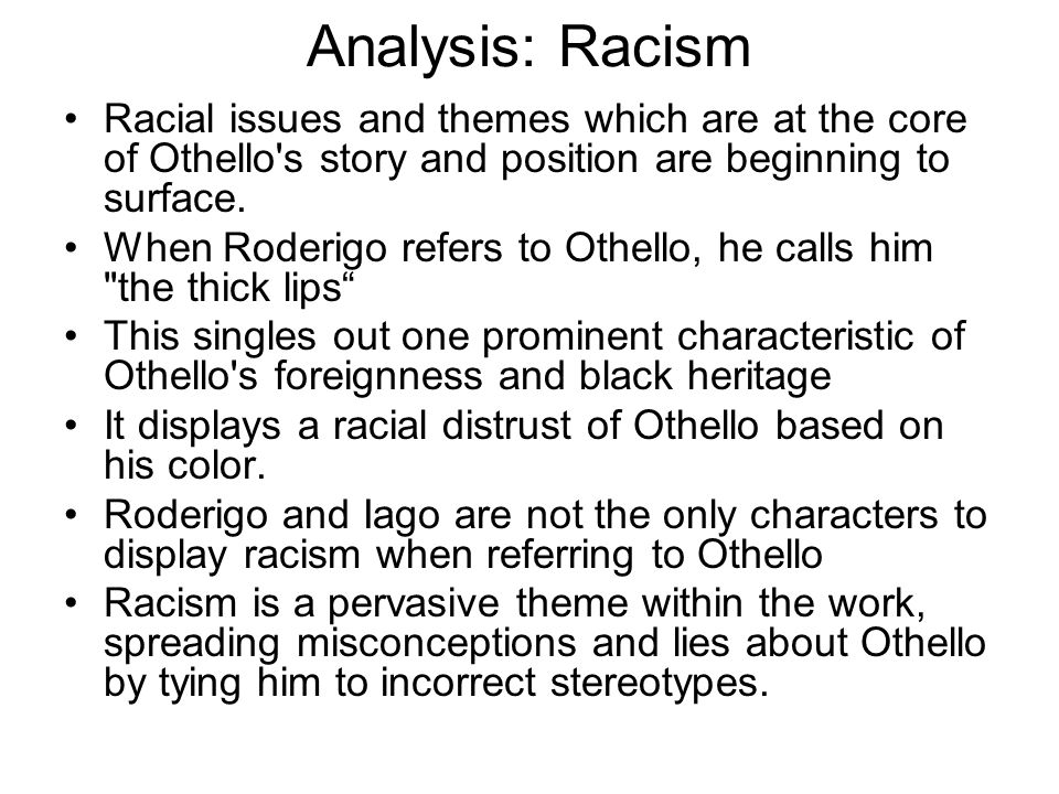 Analysis: Racism Racial issues and themes which are at the core of Othello s story and position are beginning to surface.